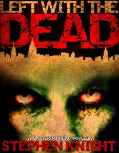 "Left With The Dead, A ""Gathering Dead"" Novella"